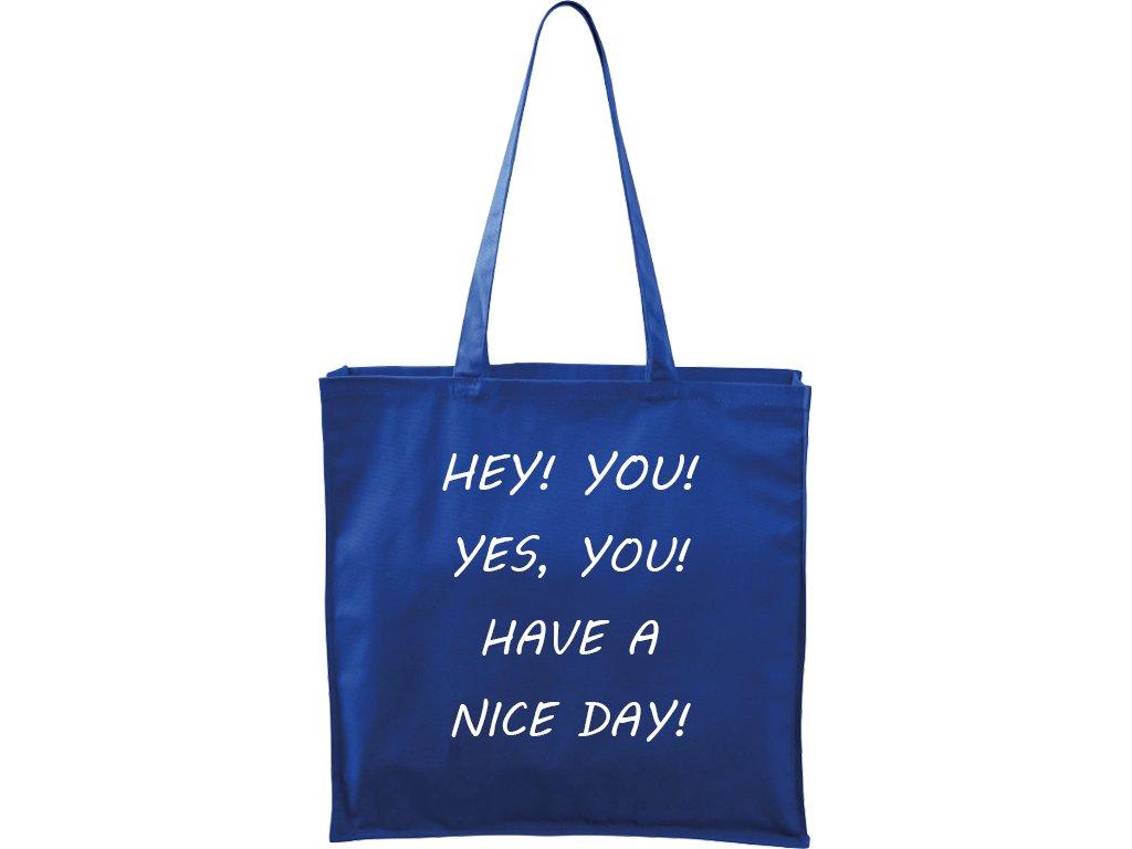 Plátěná taška Carry modrá s bílým motivem - Hey! You! Yes, you! Have a nice day!