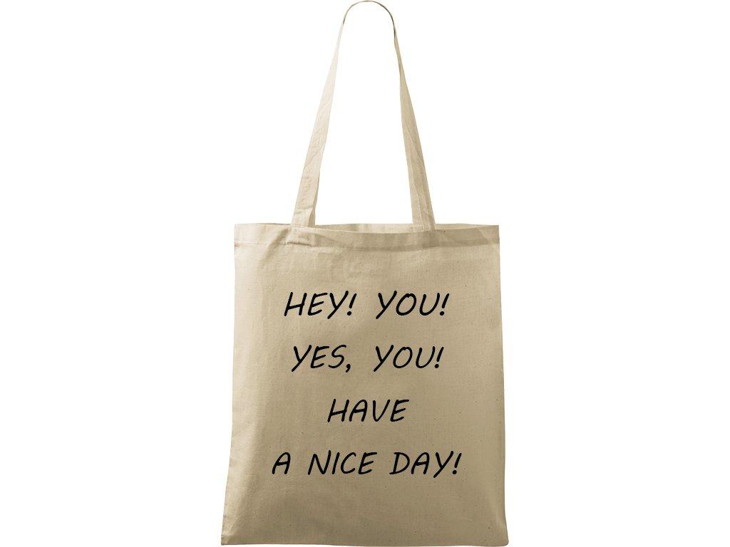Plátěná taška Handy přírodní s černým motivem - Hey! You! Yes, you! Have a nice day!