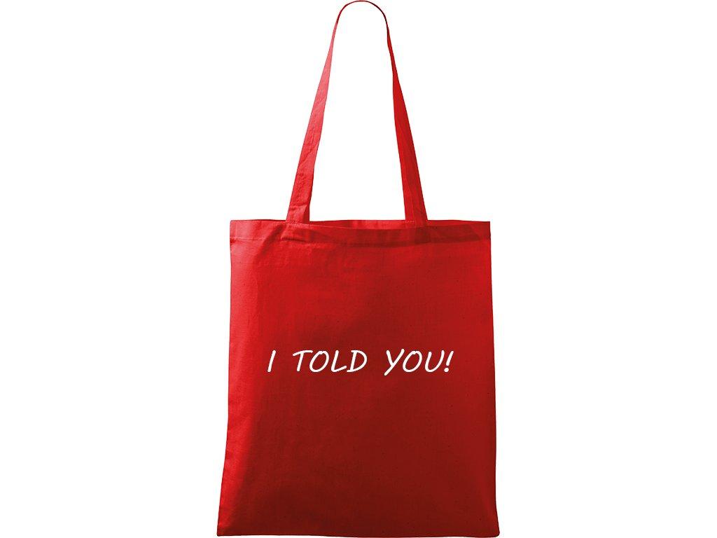 Plátěná taška Handy červená s bílým motivem - I Told You!