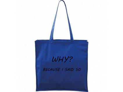 Plátěná taška Carry modrá s černým motivem - Why? Because I Said So