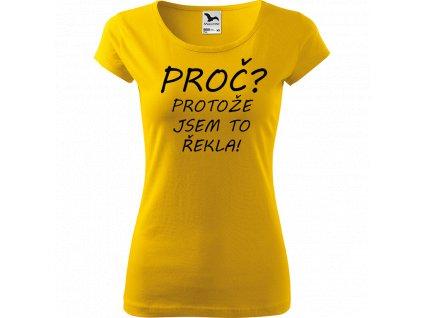 Ručně malované triko žluté s černým motivem - Proč? Protože jsem to řekla!