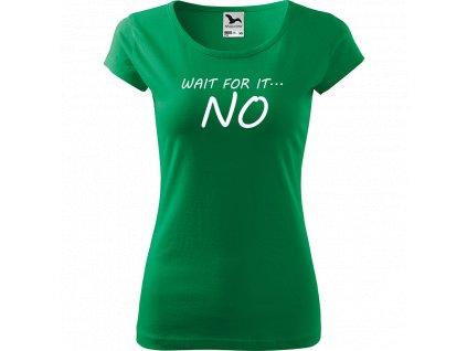 Ručně malované triko středně zelené s bílým motivem - Wait For It... NO