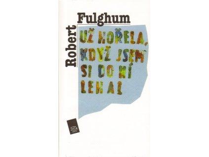 Už hořela, když jsem do ní lehal - Robert Fulghum