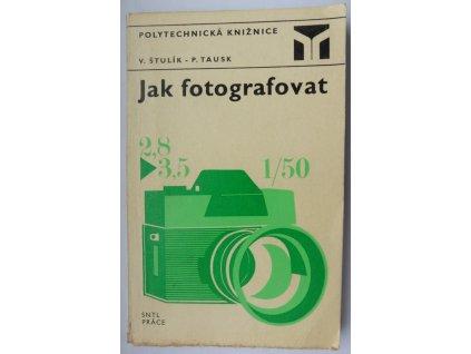 Jak fotografovat - V. Štulík, P. Tausk