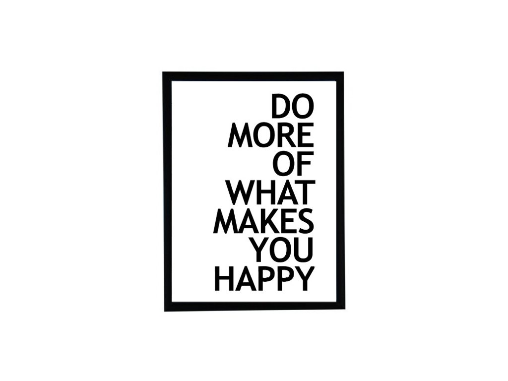 dom more of what makes you happy