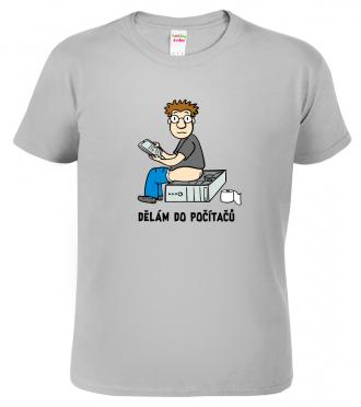 IT tričko - Dělám do počítačů (SLEVA)