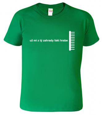 Tričko pro zahradníka - Už mi z tý zahrady fakt hrabe