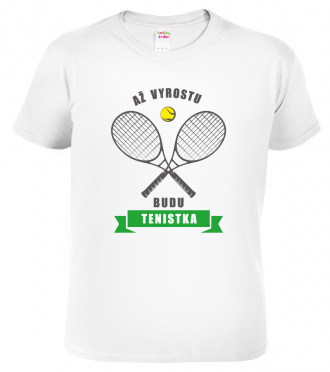 Detske tricko Az vyrostu budu tenistka