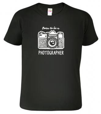 dárek pro fotografa Tričko Born to black