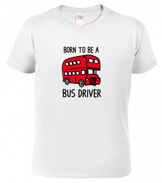 Tričko pro řidiče autobusu Born to be a bus driver white