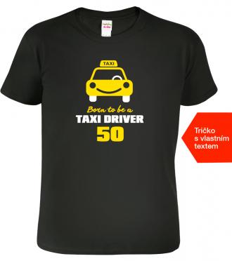 Tričko k narozeninám pro taxikáře Black