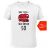 Tričko k narozeninám pro řidiče autobusu bílé