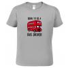 Tričko pro řidiče autobusu Born to be a bus driver Sport Grey
