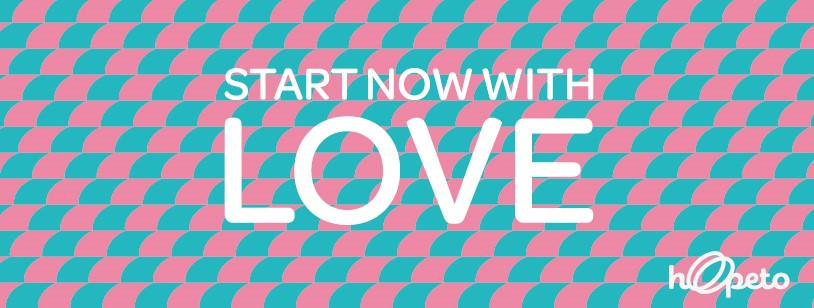 Start now with love