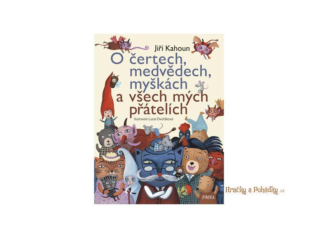 O čertech, medvědech, myškách a všech mých přátelích - Jiří Kahoun