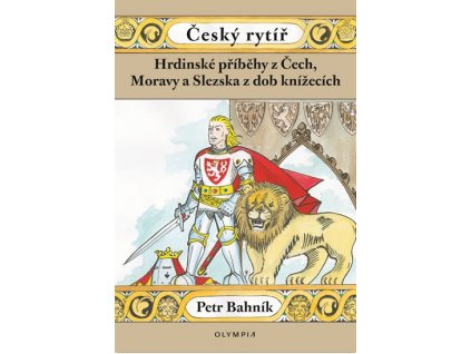 Český rytíř - Hrdinské příběhy z Čech, Moravy a Slezska z dob pohanských
