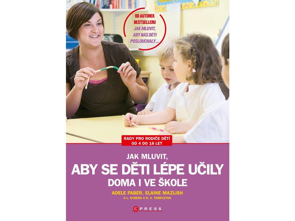A. Faber, E. Mazlish | Jak mluvit, aby se děti lépe učily - doma i ve škole