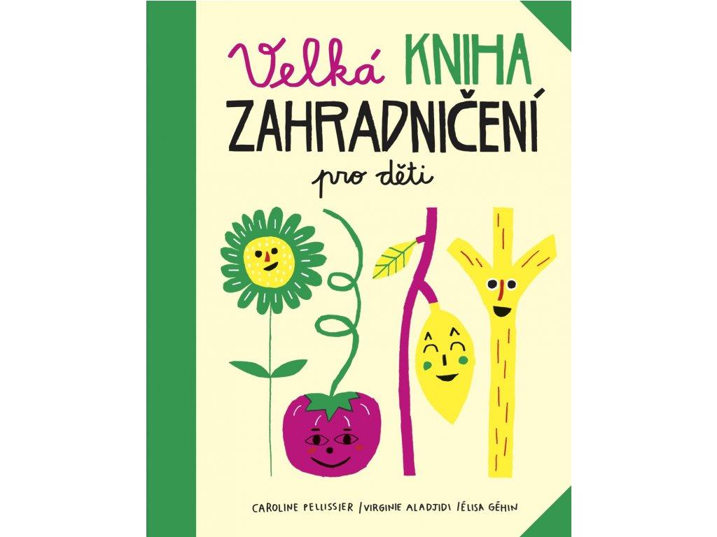 kolektiv| Velká kniha zahradničení pro děti