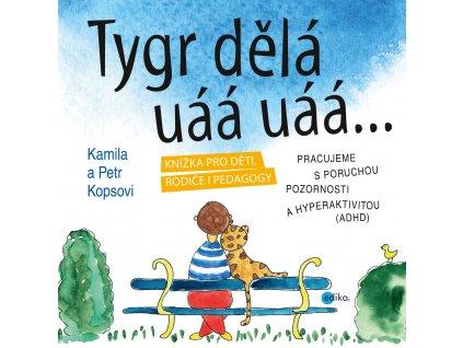 K. Kopsová, P. Kops | Tygr dělá uáá uáá ...