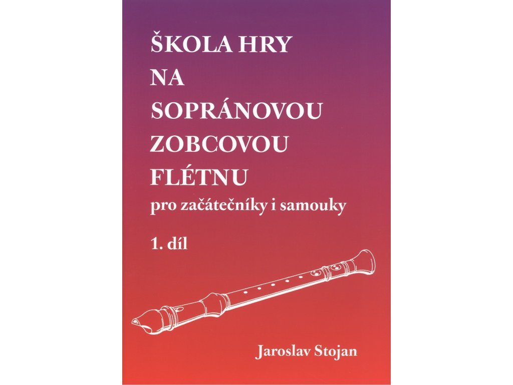 Škola hry na zobcovou flétnu 1 - pro začátečníky i samouky - Jaroslav Stojan