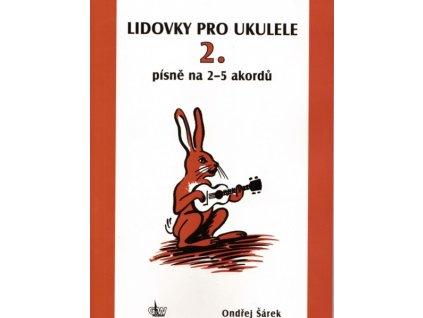 Lidovky pro ukulele 2. - písně na 2-5 akordů - Ondřej Šárek