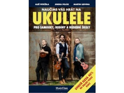 Naučíme vás hrát na ukulele: Pro samouky, rodiny a hudební školy - Aleš Petržela