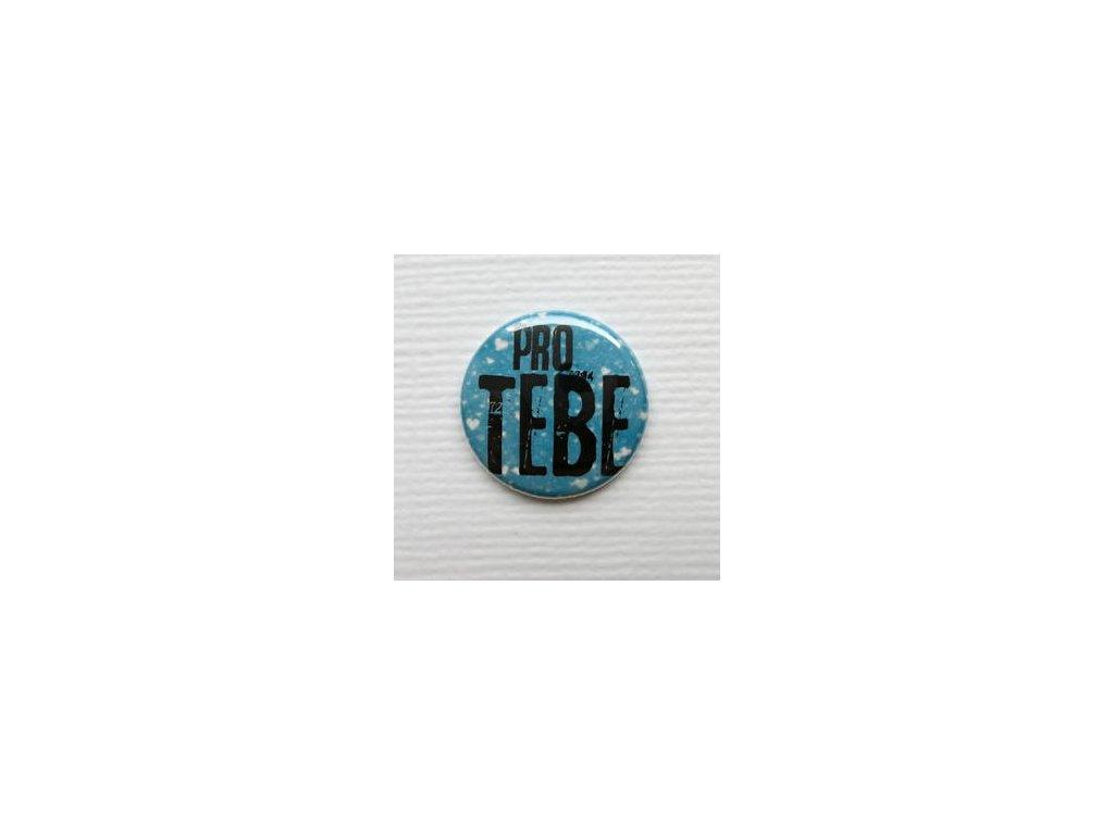 Pro tebe  / 9 -  3D button / placka