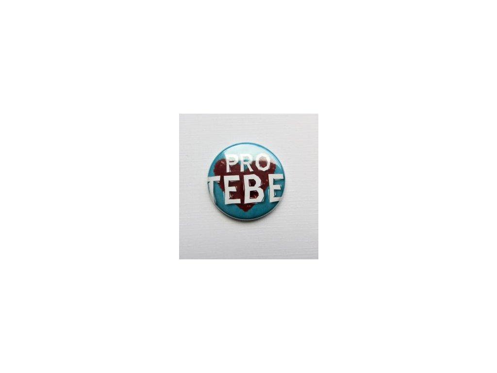 PRO TEBE / 28  -  3D button / placka