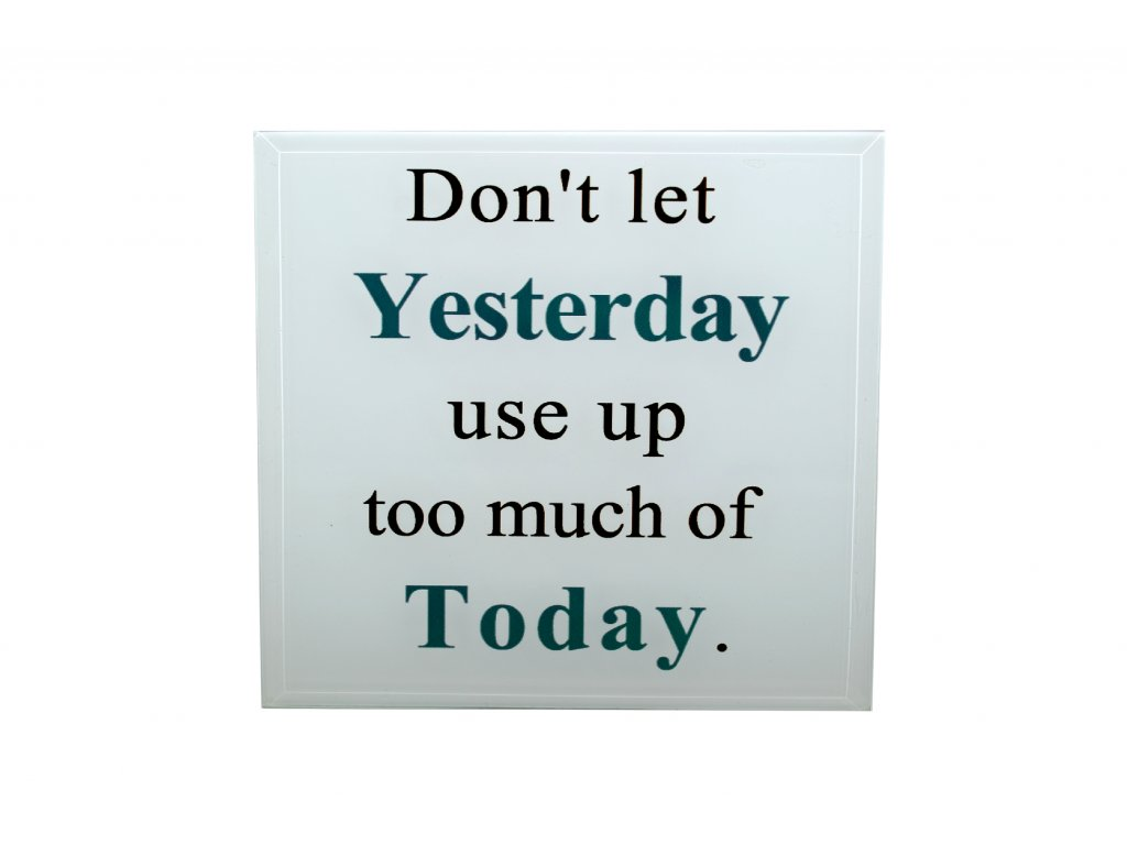 tabulka dont let yesterday use up too much of today