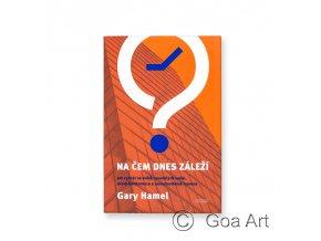 Na čem dnes záleží  Gary Hamel