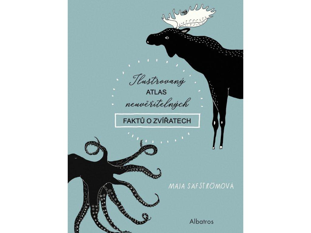 ALBATROS Ilustrovaný atlas neuvěřitelných faktů o zvířatech - Maja Säfströmová