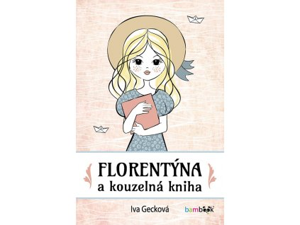 GRADA Florentýna a kouzelná kniha - Iva Gecková