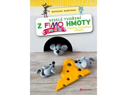 CPRESS Veselé tvoření z FIMO hmoty pro děti - Natacha Seretová