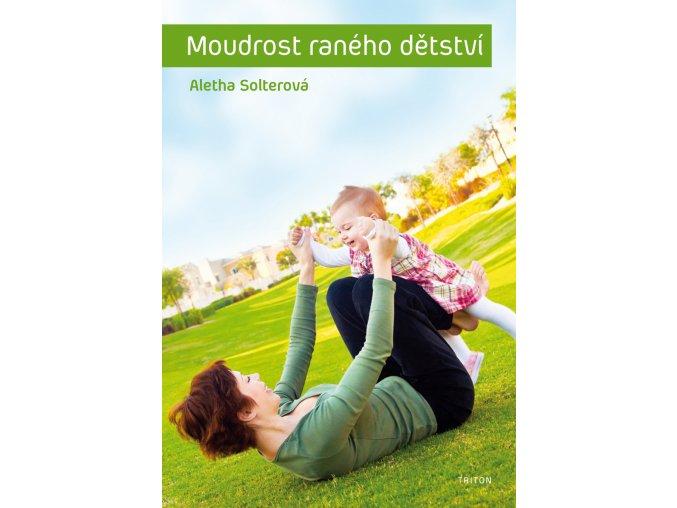Aletha J. Solter: Moudrost raného dětství (2014)