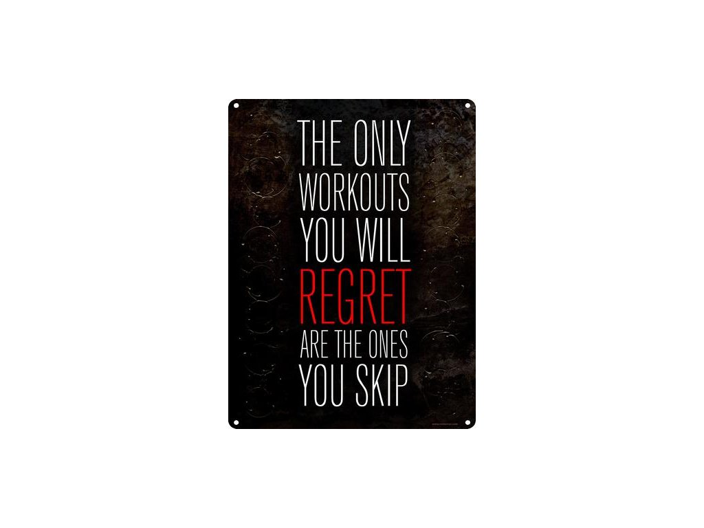 Plechová Ceduľa The Only Workouts You Will Regret