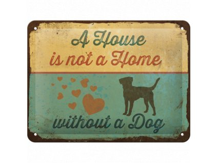 Plechová Ceduľa A House Is Not a Home Without a Dog