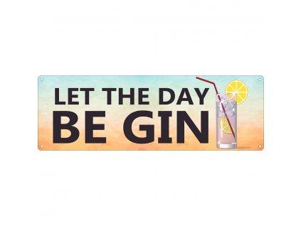 Plechová Ceduľa Let The Day Be Gin