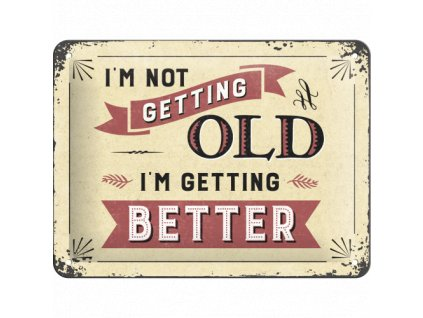 I'm not getting OLD I'm getting better