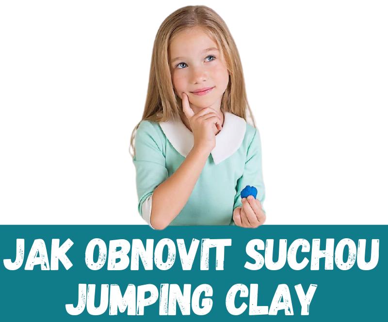 Jak znovu změkčit Jumping Clay?