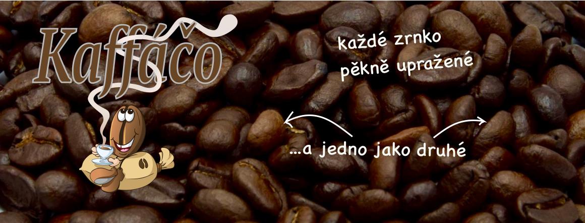 Kaffáčo - pomalu a poctivě pražená káva, vždy dobrá nikdy kyselá