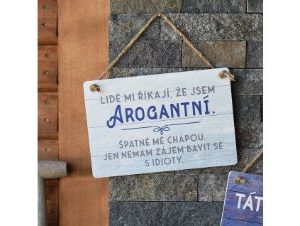 Dřevěná cedule pro tatínky - Lidé mi říkají, že jsem arogantní.