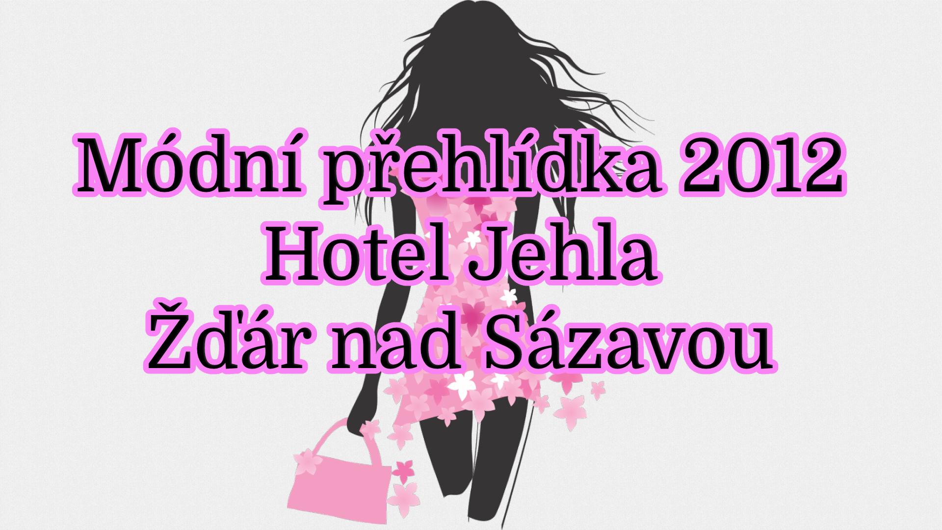 Módní přehlídka 2012 - Hotel Jehla Žďár nad Sázavou