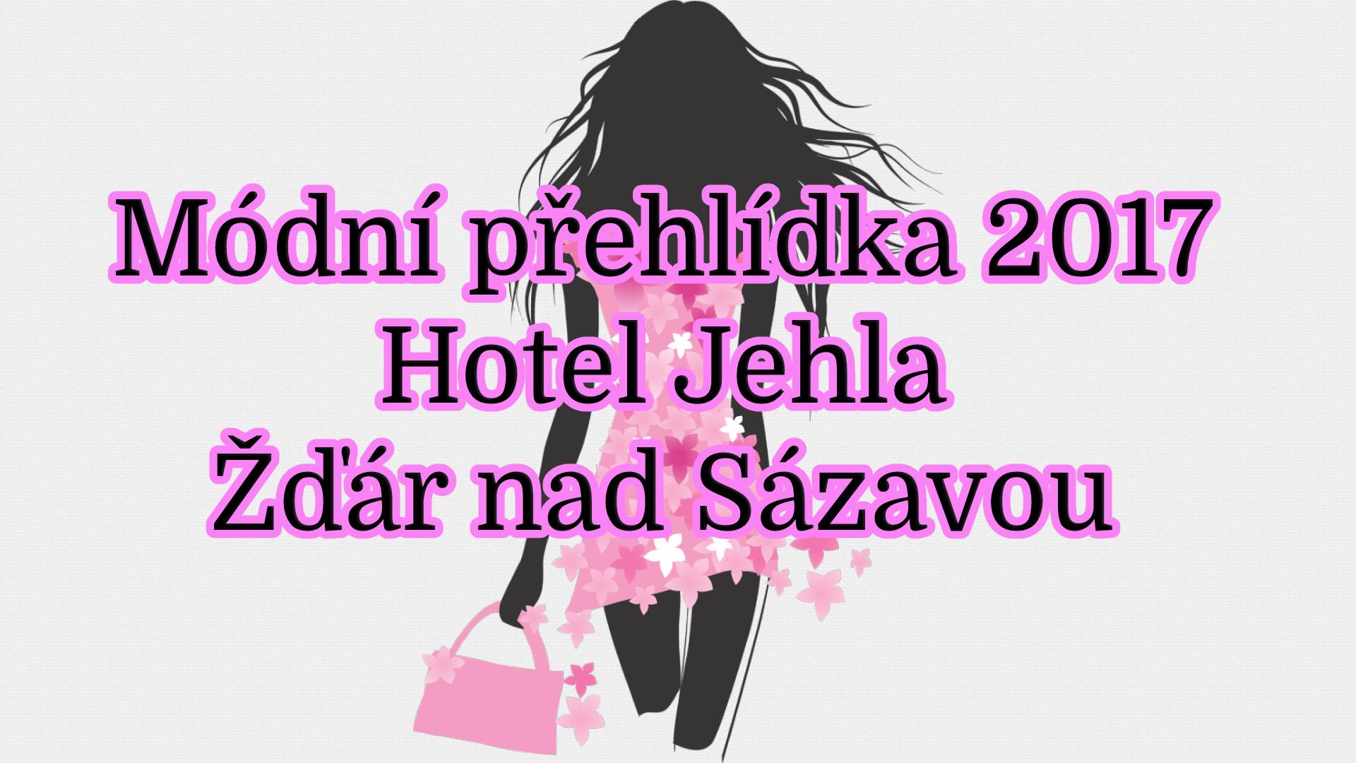 Módní přehlídka 2017 - Hotel Jehla Žďár nad Sázavou