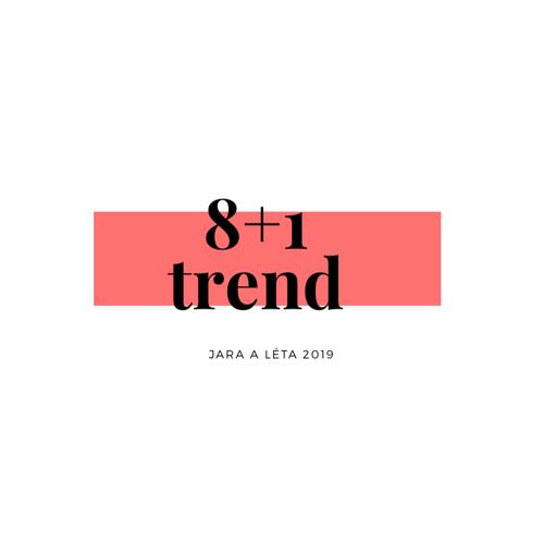 8+1 trend jara / léta 2019