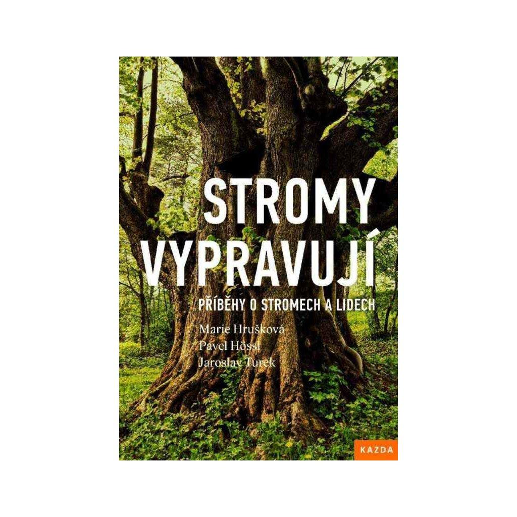 Marie Hrušková: Stromy vypravují. Příběhy o stromech a lidech