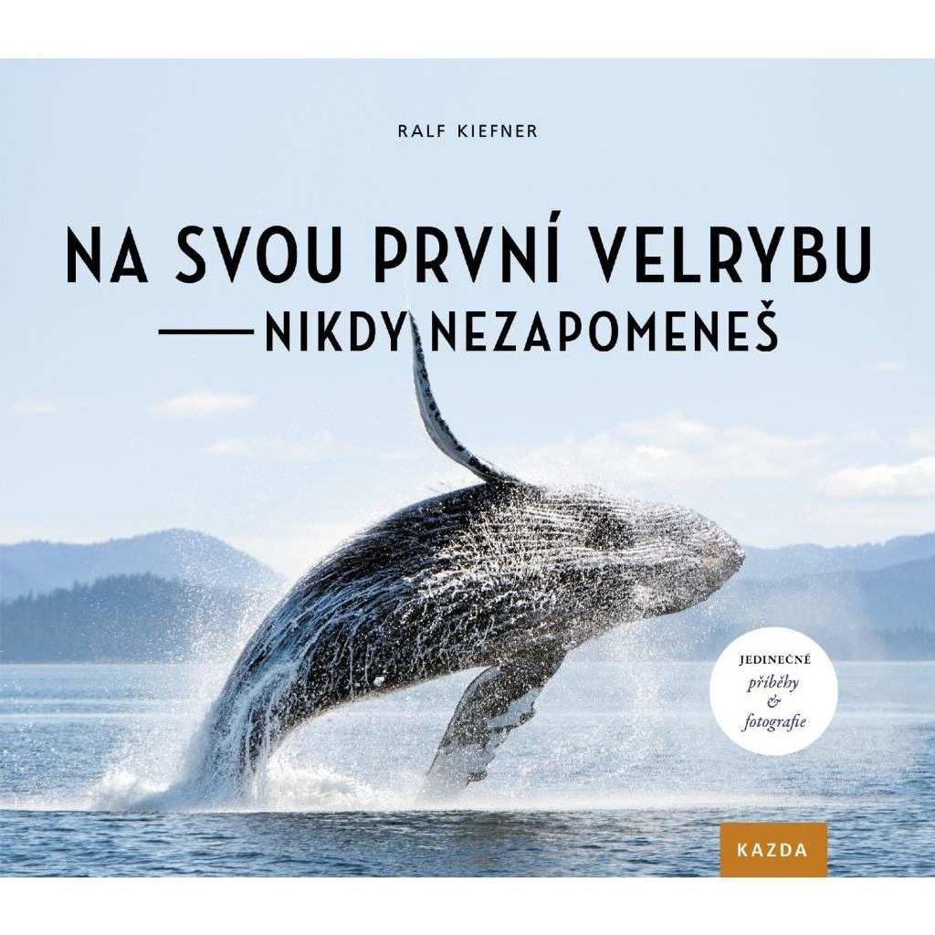 Ralf Kiefner: Na svou první velrybu nikdy nezapomeneš