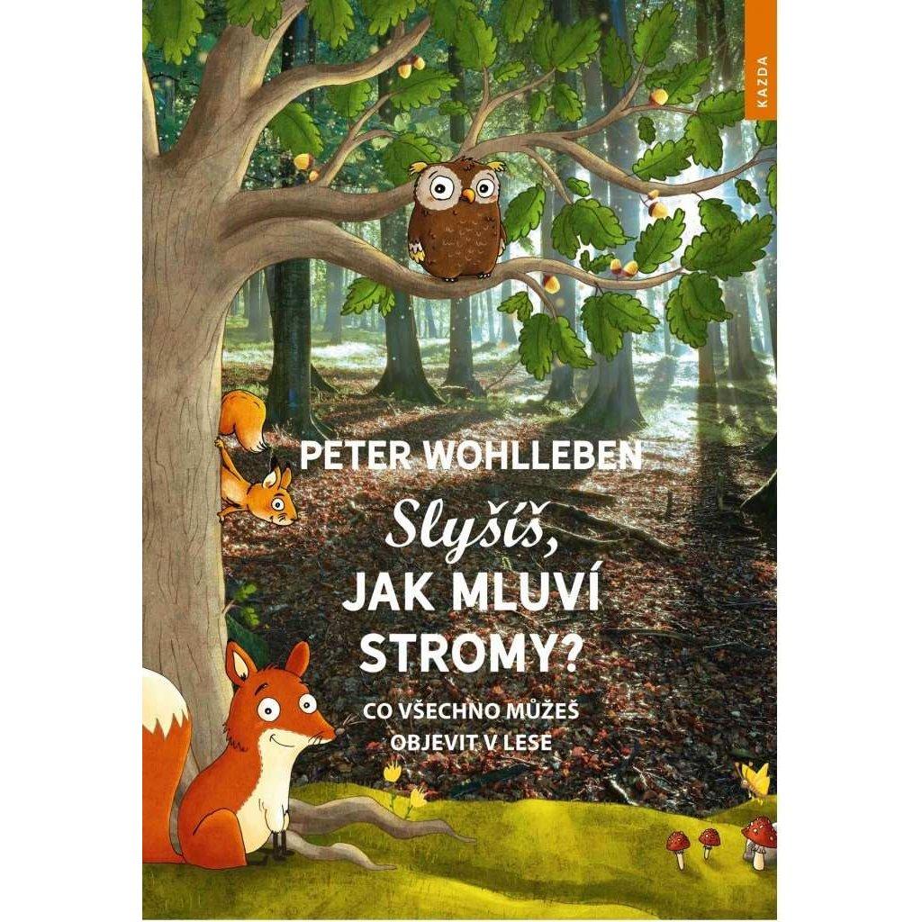 Peter Wohlleben: Slyšíš, jak mluví stromy? Co všechno můžeš objevit v lese