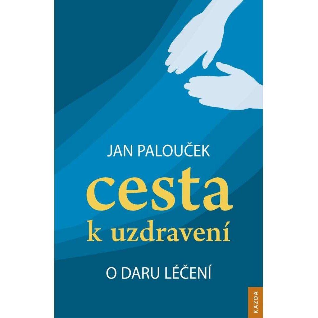 Jan Palouček: Cesta k uzdravení – o daru léčení