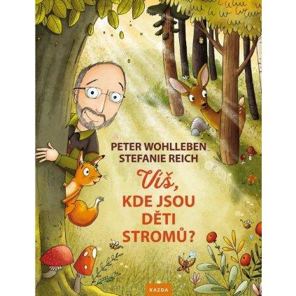 Peter Wohlleben: Víš, kde jsou děti stromů?
