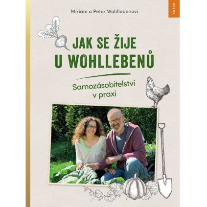 Miriam a Peter Wohllebenovi: Jak se žije u Wohllebenů. Samozásobitelství v praxi